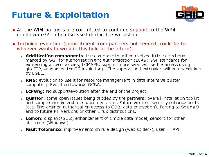Future & Exploitation u u All the WP 4 partners are committed to continue