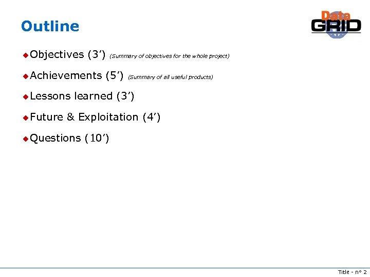 Outline u Objectives (3') u Achievements u Lessons u Future (Summary of objectives for