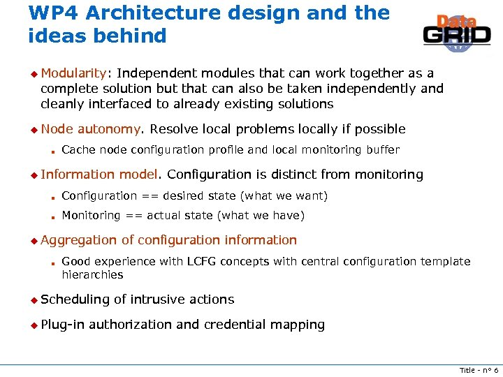 WP 4 Architecture design and the ideas behind u Modularity: Independent modules that can