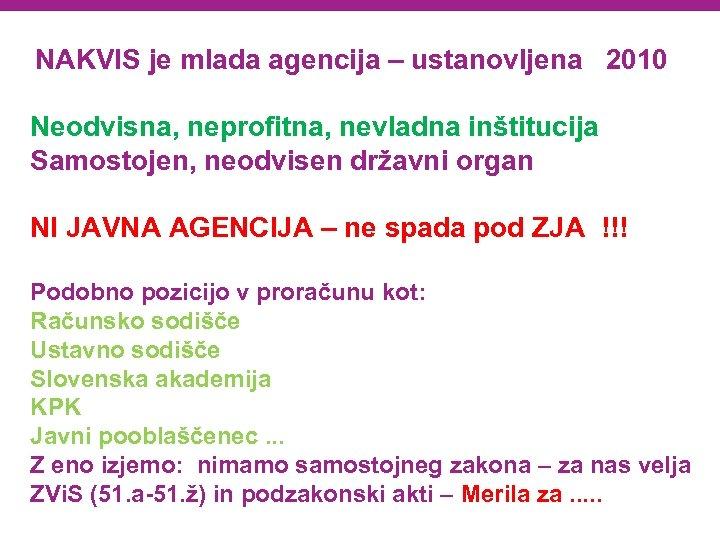NAKVIS je mlada agencija – ustanovljena 2010 Neodvisna, neprofitna, nevladna inštitucija Samostojen, neodvisen