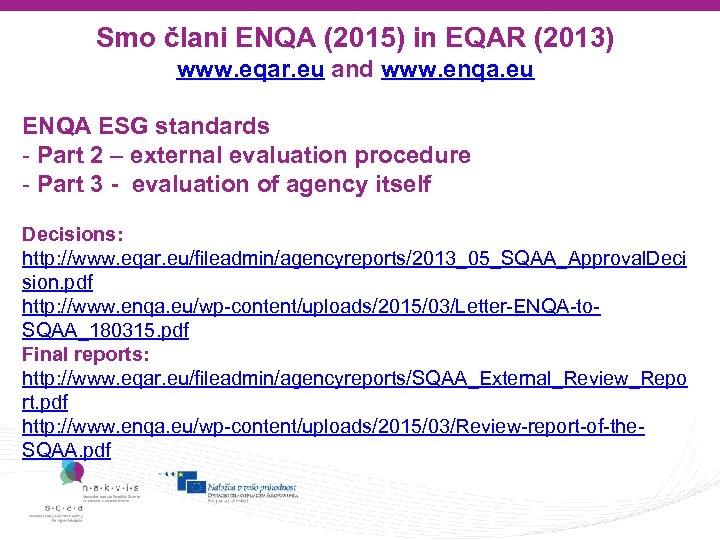 Smo člani ENQA (2015) in EQAR (2013) www. eqar. eu and www. enqa. eu