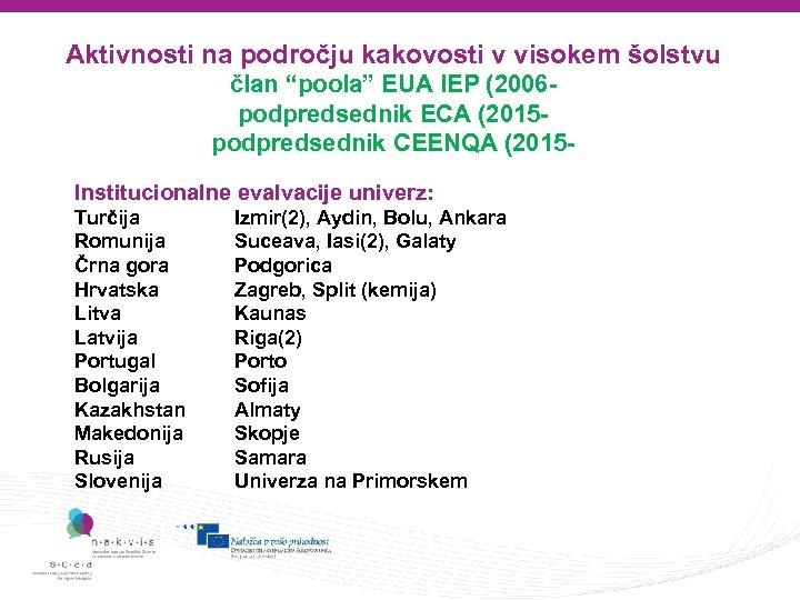 """Aktivnosti na področju kakovosti v visokem šolstvu član """"poola"""" EUA IEP (2006 podpredsednik ECA"""