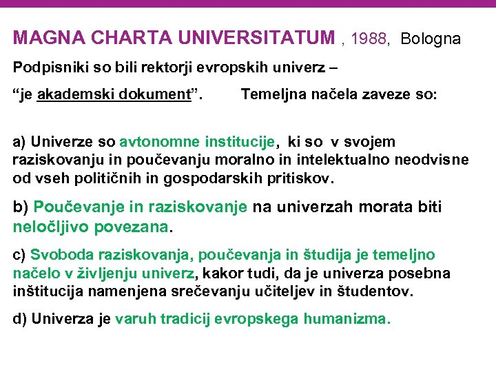 "MAGNA CHARTA UNIVERSITATUM , 1988, Bologna Podpisniki so bili rektorji evropskih univerz – ""je"