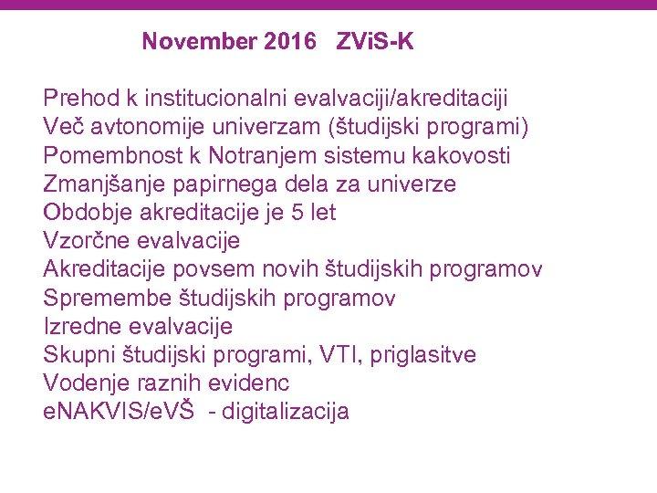 November 2016 ZVi. S-K Prehod k institucionalni evalvaciji/akreditaciji Več avtonomije univerzam (študijski programi) Pomembnost
