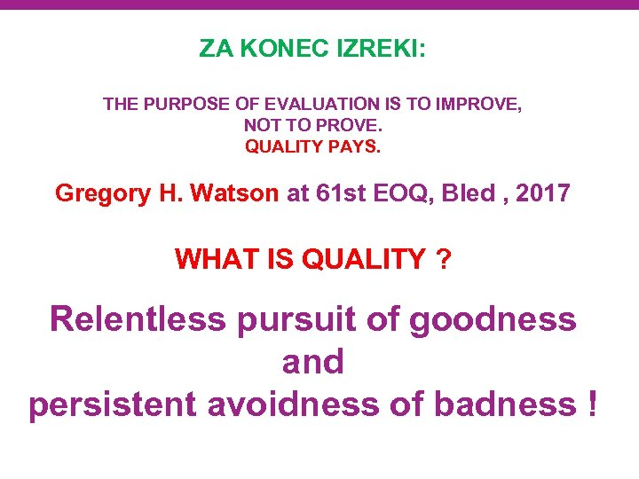ZA KONEC IZREKI: THE PURPOSE OF EVALUATION IS TO IMPROVE, NOT TO PROVE. QUALITY