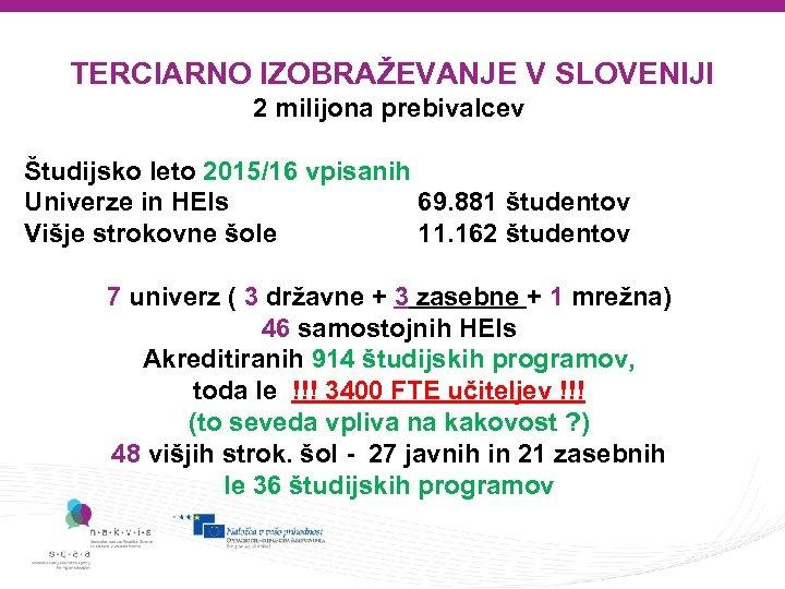 TERCIARNO IZOBRAŽEVANJE V SLOVENIJI 2 milijona prebivalcev Študijsko leto 2015/16 vpisanih Univerze in HEIs
