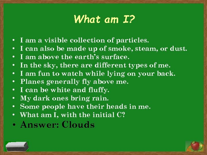 What am I? • • • I am a visible collection of particles. I