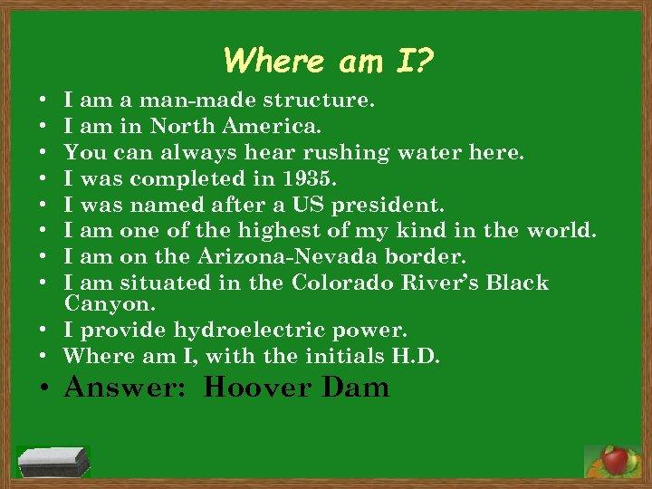 Where am I? I am a man-made structure. I am in North America. You
