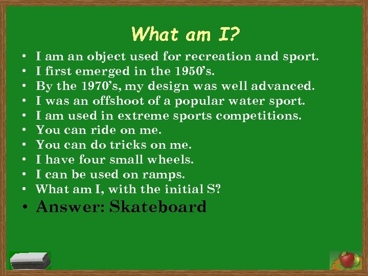 What am I? • • • I am an object used for recreation and