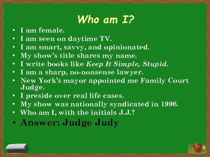 Who am I? I am female. I am seen on daytime TV. I am