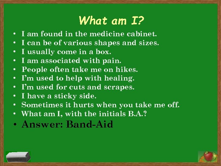 What am I? • • • I am found in the medicine cabinet. I