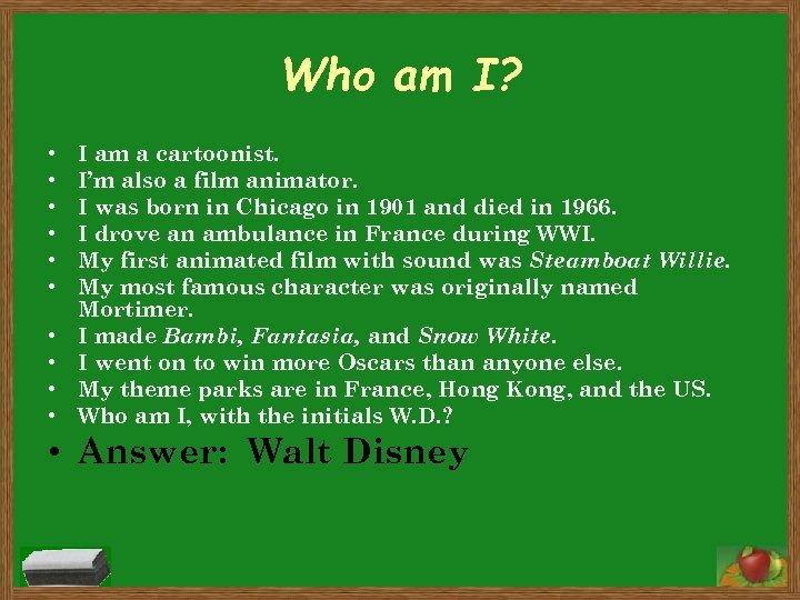 Who am I? • • • I am a cartoonist. I'm also a film
