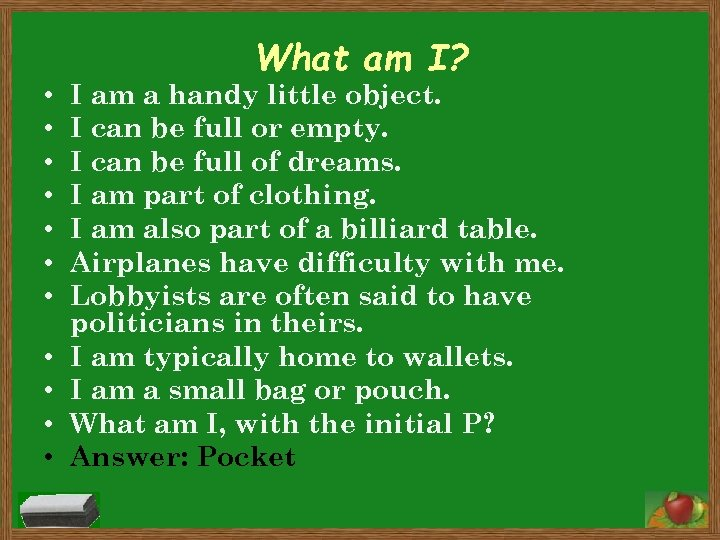 • • • What am I? I am a handy little object. I