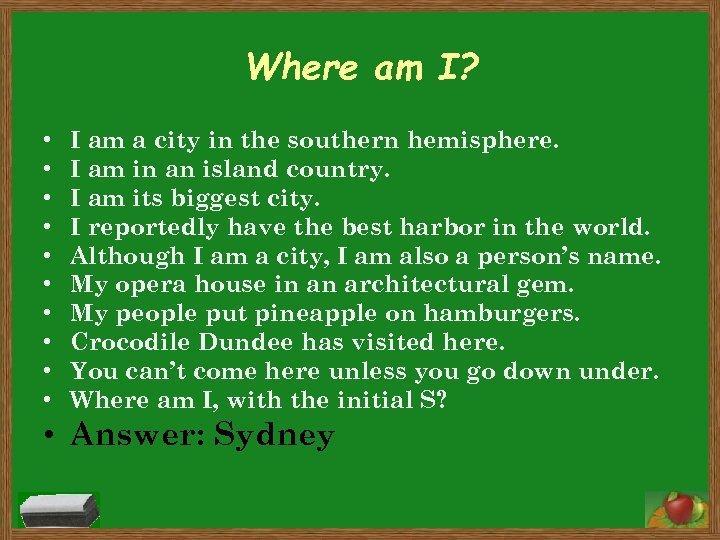 Where am I? • • • I am a city in the southern hemisphere.