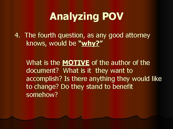 "Analyzing POV 4. The fourth question, as any good attorney knows, would be ""why?"