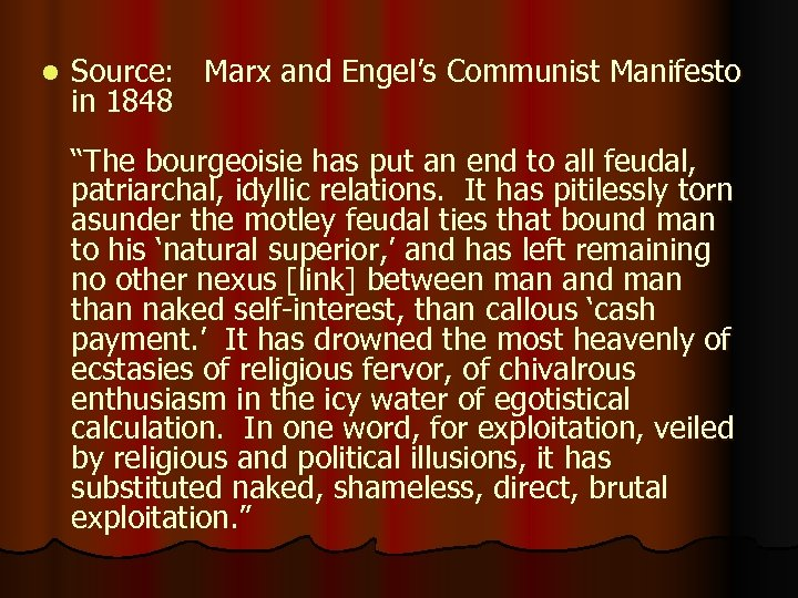 "l Source: Marx and Engel's Communist Manifesto in 1848 ""The bourgeoisie has put an"