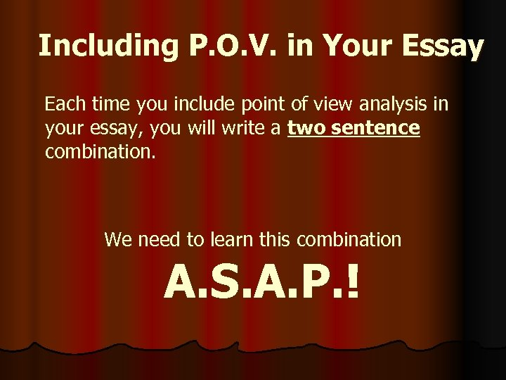 Including P. O. V. in Your Essay Each time you include point of view