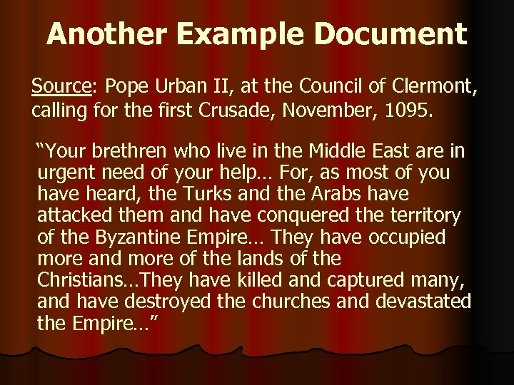 Another Example Document Source: Pope Urban II, at the Council of Clermont, calling for