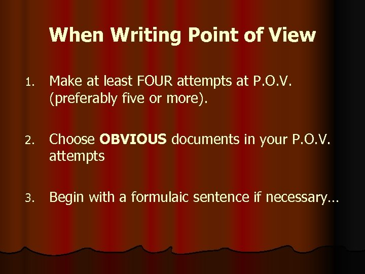 When Writing Point of View 1. Make at least FOUR attempts at P. O.