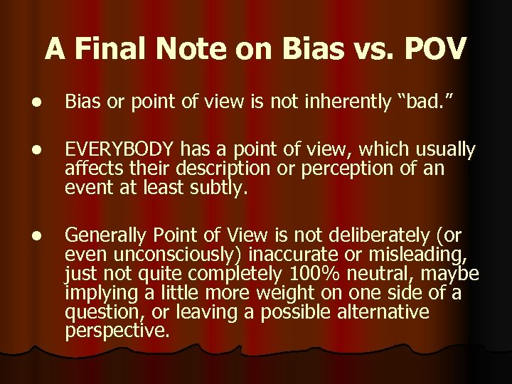 A Final Note on Bias vs. POV l Bias or point of view is