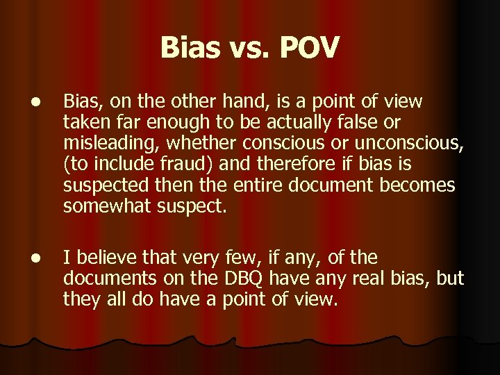 Bias vs. POV l Bias, on the other hand, is a point of view