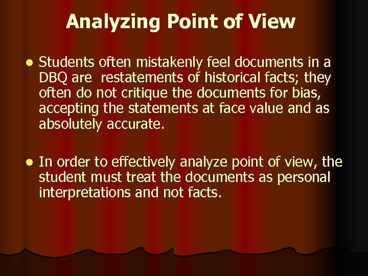 Analyzing Point of View l Students often mistakenly feel documents in a DBQ are