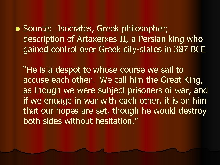 l Source: Isocrates, Greek philosopher; description of Artaxerxes II, a Persian king who gained
