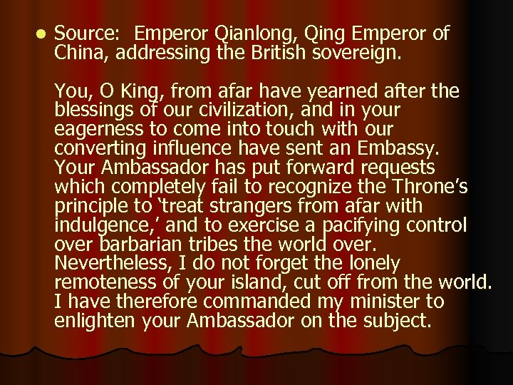l Source: Emperor Qianlong, Qing Emperor of China, addressing the British sovereign. You, O