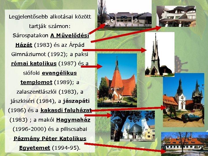 Legjelentősebb alkotásai között tartják számon: Sárospatakon A Művelődési Házát (1983) és az Árpád Gimnáziumot