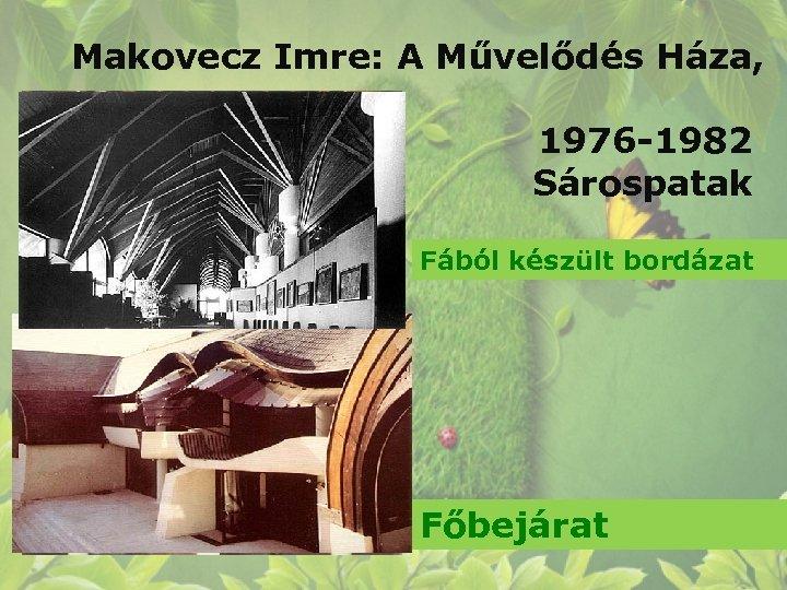 Makovecz Imre: A Művelődés Háza, 1976 -1982 Sárospatak Fából készült bordázat Főbejárat