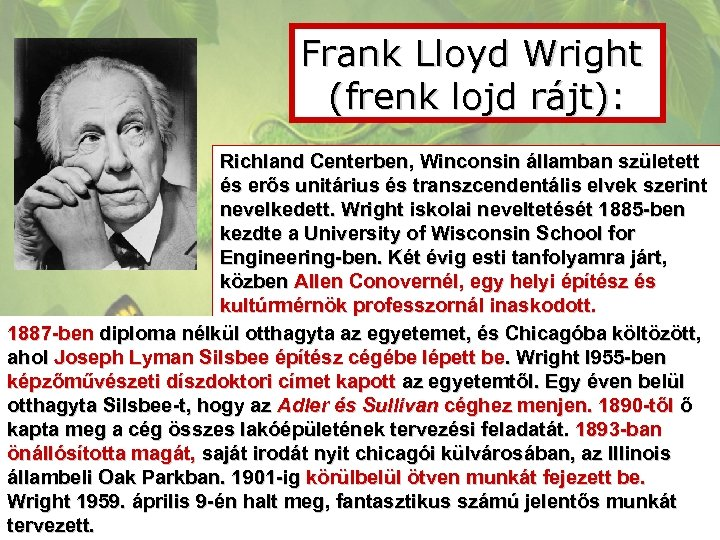 Frank Lloyd Wright (frenk lojd rájt): Richland Centerben, Winconsin államban született és erős unitárius