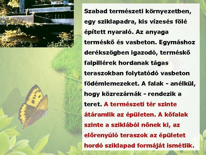 Szabad természeti környezetben, egy sziklapadra, kis vízesés fölé épített nyaraló. Az anyaga terméskő és