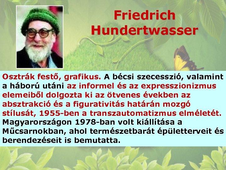 Friedrich Hundertwasser Osztrák festő, grafikus. A bécsi szecesszió, valamint a háború utáni az informel