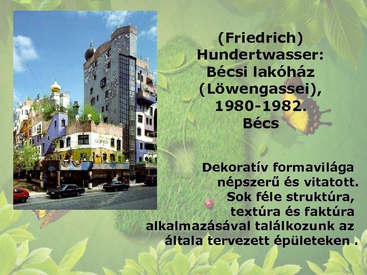 (Friedrich) Hundertwasser: Bécsi lakóház (Löwengassei), 1980 -1982. Bécs Dekoratív formavilága népszerű és vitatott. Sok