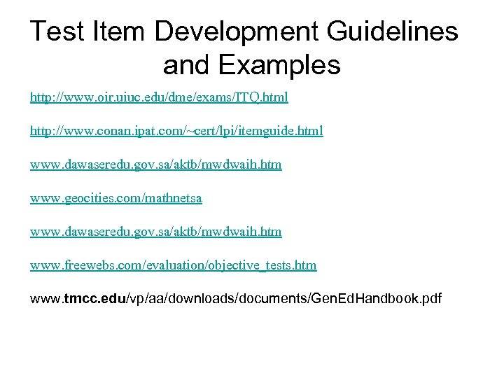 Test Item Development Guidelines and Examples http: //www. oir. uiuc. edu/dme/exams/ITQ. html http: //www.