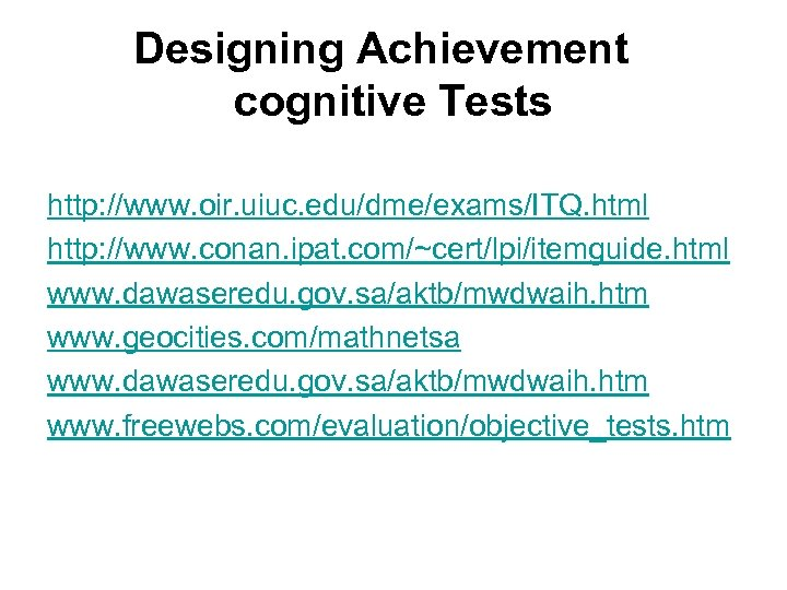 Designing Achievement cognitive Tests http: //www. oir. uiuc. edu/dme/exams/ITQ. html http: //www. conan. ipat.