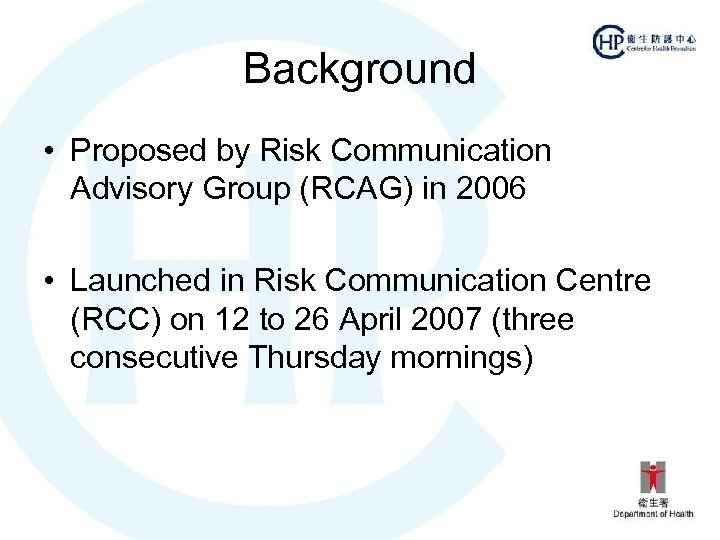 Background • Proposed by Risk Communication Advisory Group (RCAG) in 2006 • Launched in