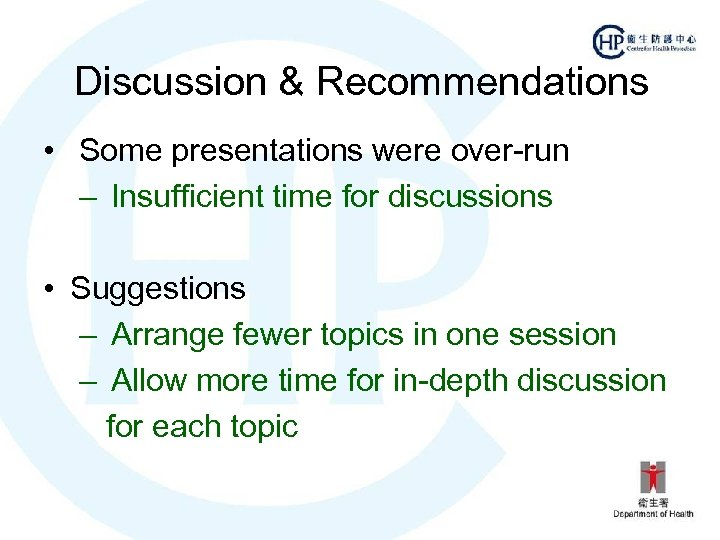 Discussion & Recommendations • Some presentations were over-run – Insufficient time for discussions •