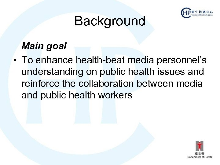 Background Main goal • To enhance health-beat media personnel's understanding on public health issues