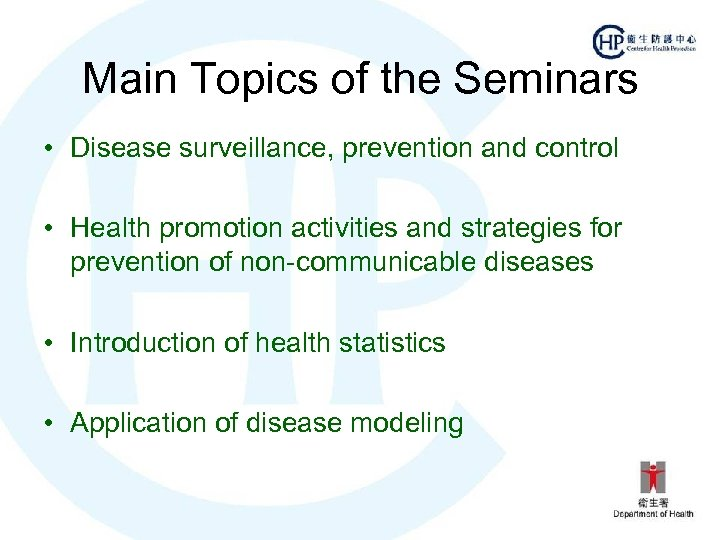 Main Topics of the Seminars • Disease surveillance, prevention and control • Health promotion
