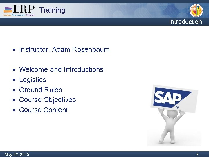 Training Introduction § Instructor, Adam Rosenbaum § Welcome and Introductions Logistics Ground Rules Course