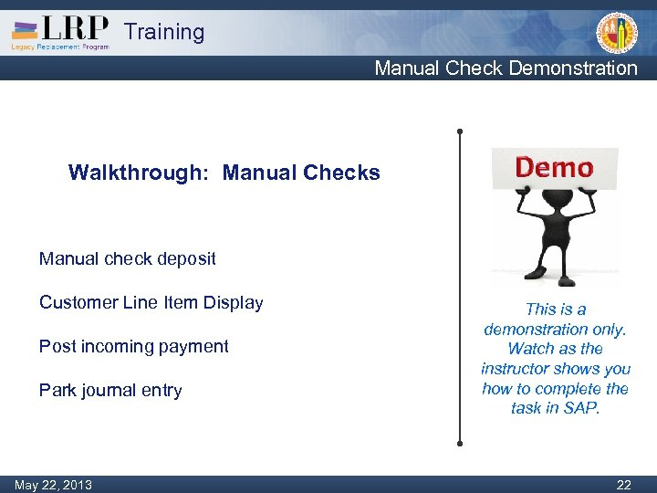 Training Manual Check Demonstration Walkthrough: Manual Checks Manual check deposit Customer Line Item Display