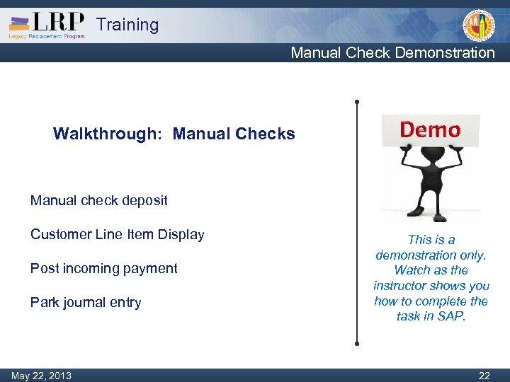 Training Manual Check Demonstration Walkthrough: Manual Checks Manual check deposit Customer Line Item Display