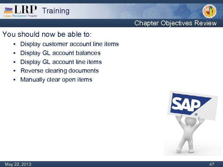 Training Chapter Objectives Review You should now be able to: § § § Display