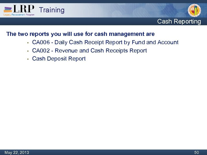 Training Cash Reporting The two reports you will use for cash management are §