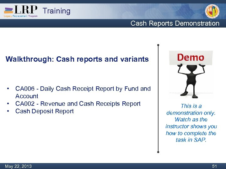 Training Cash Reports Demonstration Walkthrough: Cash reports and variants • CA 006 - Daily