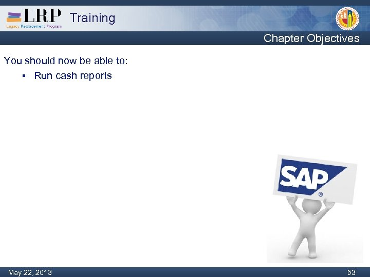 Training Chapter Objectives You should now be able to: § Run cash reports Monday,