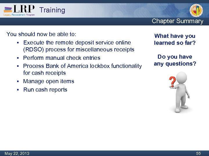 Training Chapter Summary You should now be able to: § Execute the remote deposit