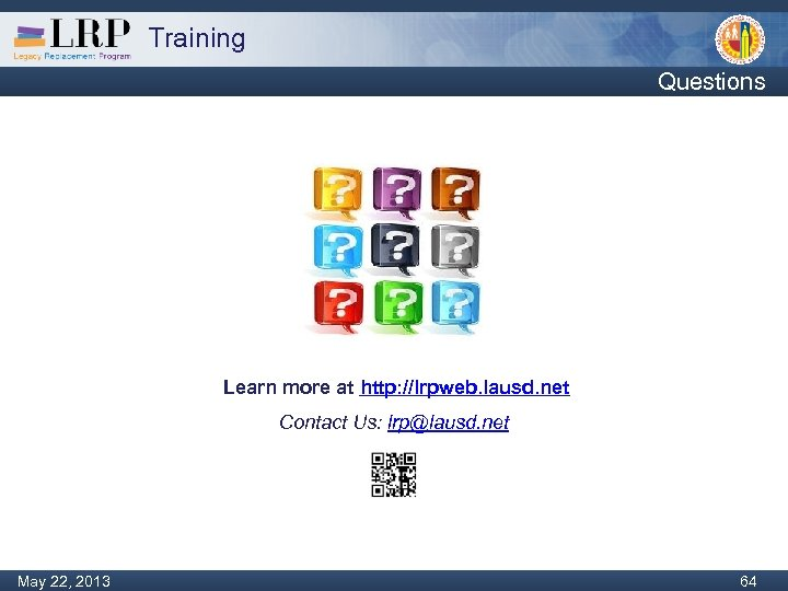 Training Questions Learn more at http: //lrpweb. lausd. net Contact Us: lrp@lausd. net Monday,