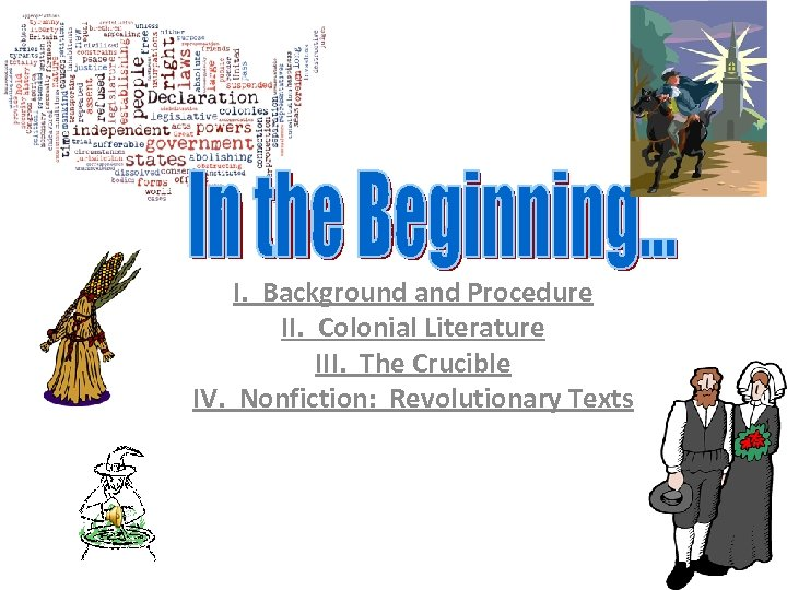 I. Background and Procedure II. Colonial Literature III. The Crucible IV. Nonfiction: Revolutionary Texts